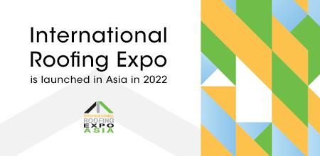 The World-Famous International Roofing Expo is Coming to China: IRE Asia 2022
